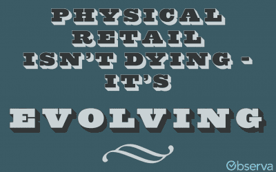 Physical Retail Isn't Dying. It's Evolving.